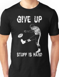 Funny Football - Give Up Unisex T-Shirt