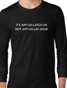 It's App-Uh-Latch-Un Not App-Uh-Lay-Shun Long Sleeve T-Shirt