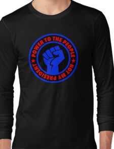 Not My President - Power to the People Long Sleeve T-Shirt