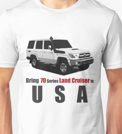 Bring Land Cruiser 70 Series to USA Unisex T-Shirt