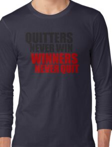 Quitters never win, Winners never quit Long Sleeve T-Shirt