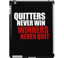Quitters never win, Winners never quit iPad Case/Skin