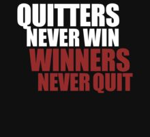 Quitters never win, Winners never quit by ZyzzShirts