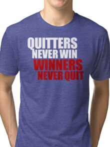 Quitters never win, Winners never quit Tri-blend T-Shirt