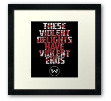 These Violent Delights Have Violent Ends Framed Print