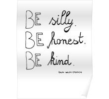 Be silly. Be honest. Be kind. Poster