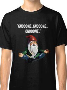 Gnome Meditating Gnooome Gnooome Gnooome Funny Classic T-Shirt