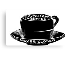 Excellent Coffee - Never Closed Canvas Print