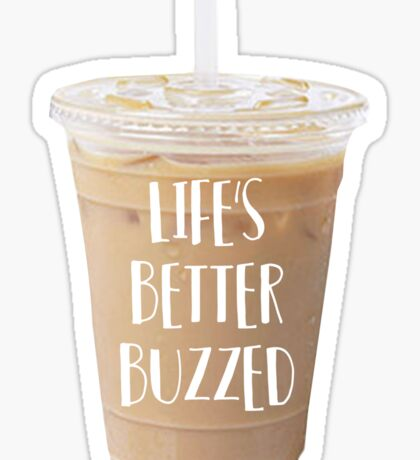 life's better buzzed Sticker