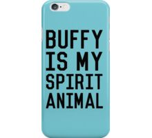 Buffy is my Spirit Animal_Black iPhone Case/Skin