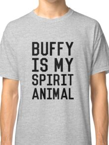 Buffy is my Spirit Animal_Black Classic T-Shirt