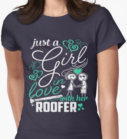 Just A Girl In Love Roofer Womens Fitted T-Shirt