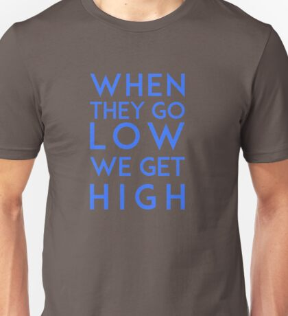When they go, we get high! - SNL Unisex T-Shirt
