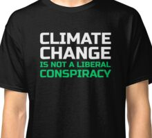 Climate Change is Not a Liberal Conspiracy Classic T-Shirt
