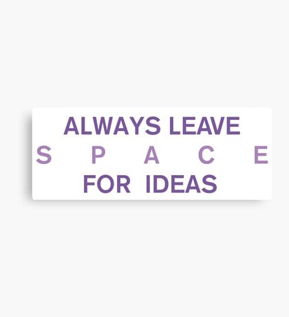 Always Leave Space For Ideas Canvas Print