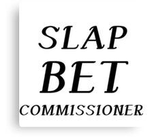 SLAP BET COMMISSIONER Canvas Print