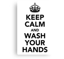 Keep Calm and Wash Your Hands - Black Canvas Print