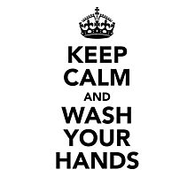 Keep Calm and Wash Your Hands - Black Photographic Print