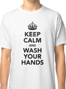 Keep Calm and Wash Your Hands - Black Classic T-Shirt
