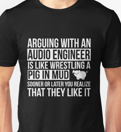 Audio engineer - Don't Argue with an audio engineer Unisex T-Shirt