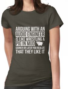 Audio engineer - Don't Argue with an audio engineer Womens Fitted T-Shirt