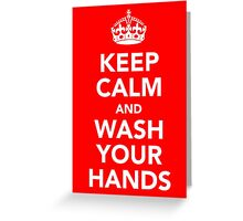 KEEP CALM AND WASH YOUR HANDS - WHITE Greeting Card