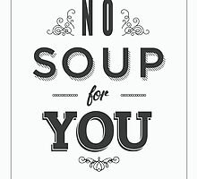 No Soup For You by Jkotlan
