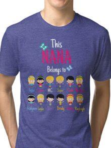 This Nana belongs to Taylor Catti MC Skyler Cade Nichole Ashlynne Layla Scott Brody Molly Kayleigh Tri-blend T-Shirt