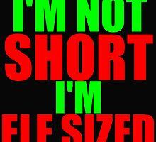 I'M NOT SHORT I'M ELF SIZED by Divertions