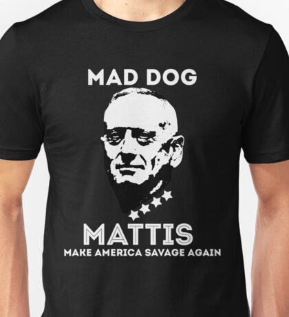 James Mad Dog Mattis make america savage again Unisex T-Shirt