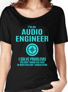 Audio engineer - I Solve Problems Women's Relaxed Fit T-Shirt