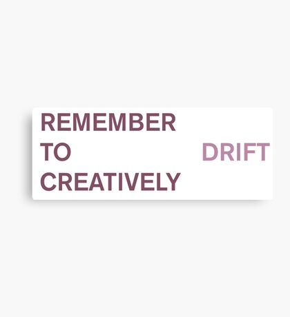Remember to Drift Creatively  Canvas Print