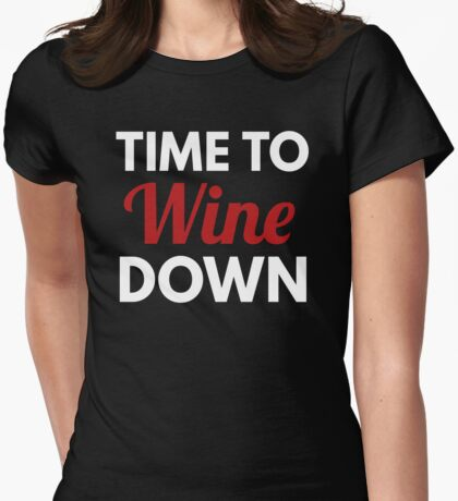 Time to Wine down T Shirt and Merchandise Womens Fitted T-Shirt