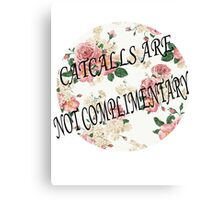 CAT CALLS ARE NOT COMPLIMENTARY Canvas Print