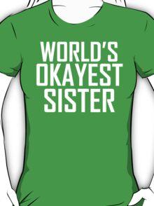 Worlds Okayest Sister BFF Design T-Shirt