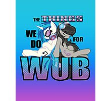 The Things we do for Wub Photographic Print