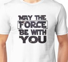 May the Force be with you - Galaxy Unisex T-Shirt