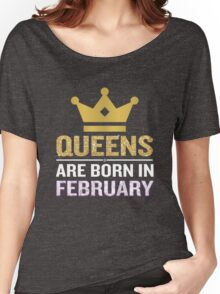 Queens Are Born In February Funny Quote Crown Gift Women's Relaxed Fit T-Shirt