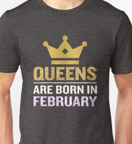 Queens Are Born In February Funny Quote Crown Gift Unisex T-Shirt