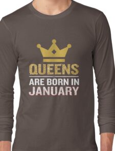 Queens Are Born In January Funny Quote Birthday Gift Long Sleeve T-Shirt