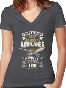 I Don't Always Stop And Look At Airplanes Funny Gift Women's Fitted V-Neck T-Shirt
