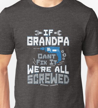 If Grandpa Can't Fix It We're All Screwed Funny Puns Unisex T-Shirt