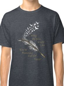 Why Do You Write Like You're Running Out Of Time Top Classic T-Shirt