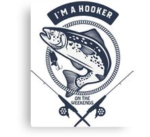 I'm A Hooker On The Weekends Funny Fishing T Shirt Canvas Print