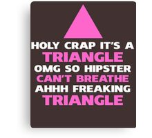 Holy Crap It's A Triangle Hilarious Hipster Canvas Print