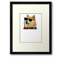 Doge deal with it dog meme Framed Print