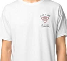 Home Is where Wifi connects automatically Classic T-Shirt