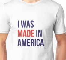 I was made in America Unisex T-Shirt