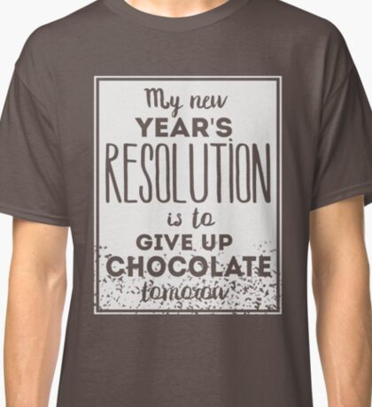 New Year's Resolution - Give up Chocolate Classic T-Shirt