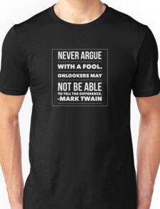 Never argue with a fool- Mark twain Unisex T-Shirt
